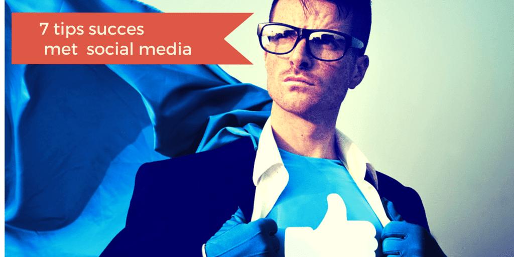 7 tips voor succes met social media