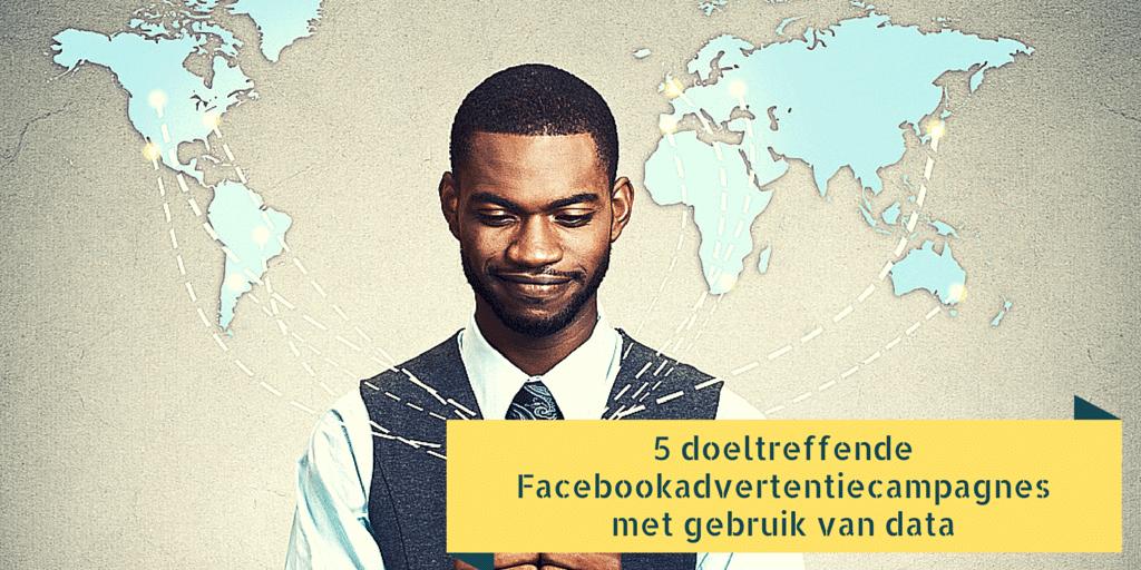 5 doeltreffende Facebookadvertentiecampagnes met gebruik van data