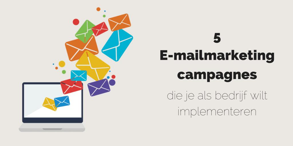 5 e-mailmarketingcampagnes die je als bedrijf wilt implementeren