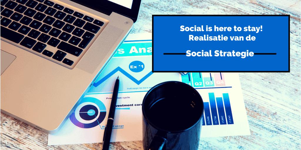 Social is here to stay: realisatie van de social-mediastrategie