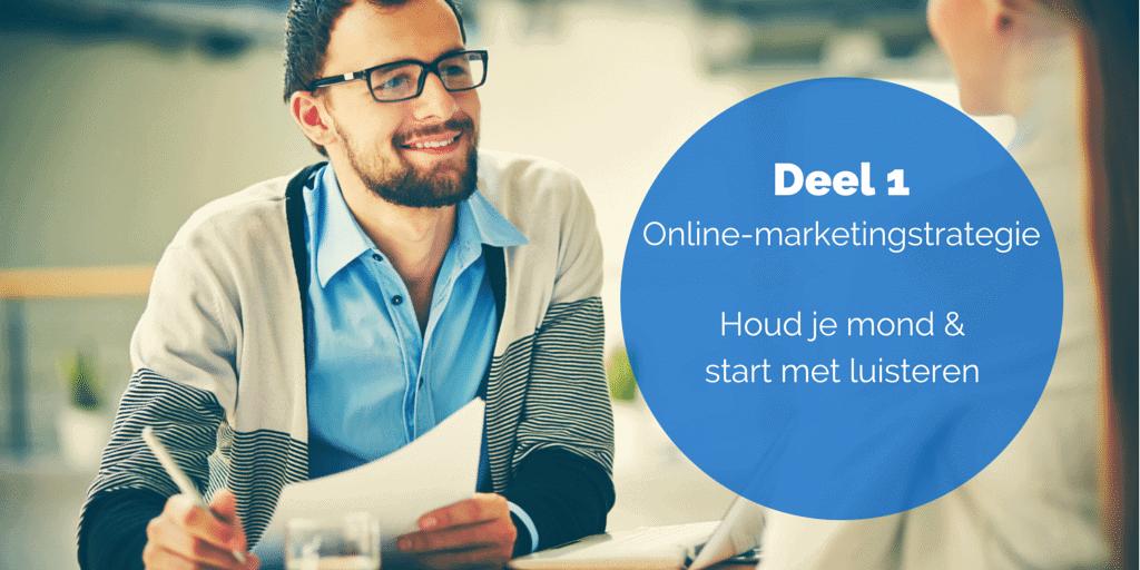 Deel 1- De online-marketingstrategie - Houd je mond & start met luisteren