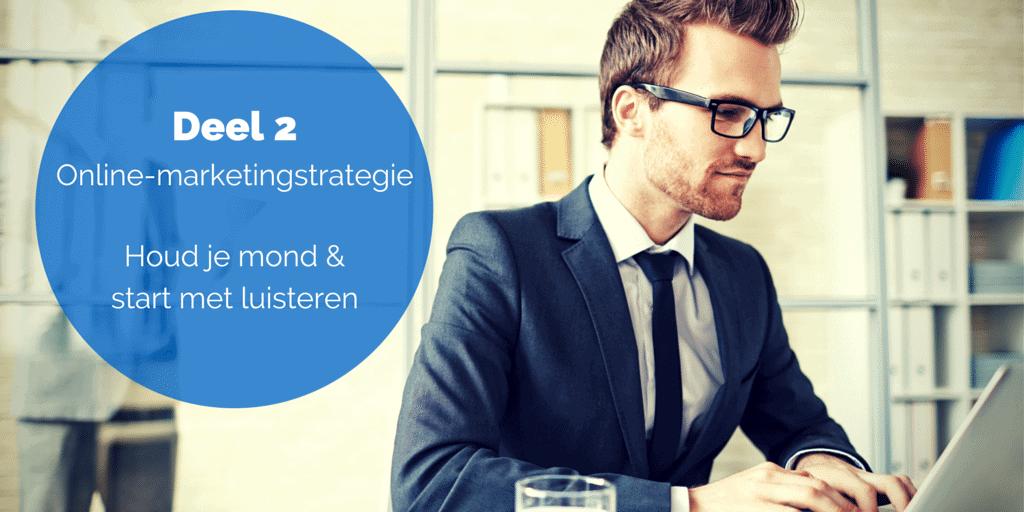 Deel 2 De online-marketingstrategie – Houd je mond & start met luisteren