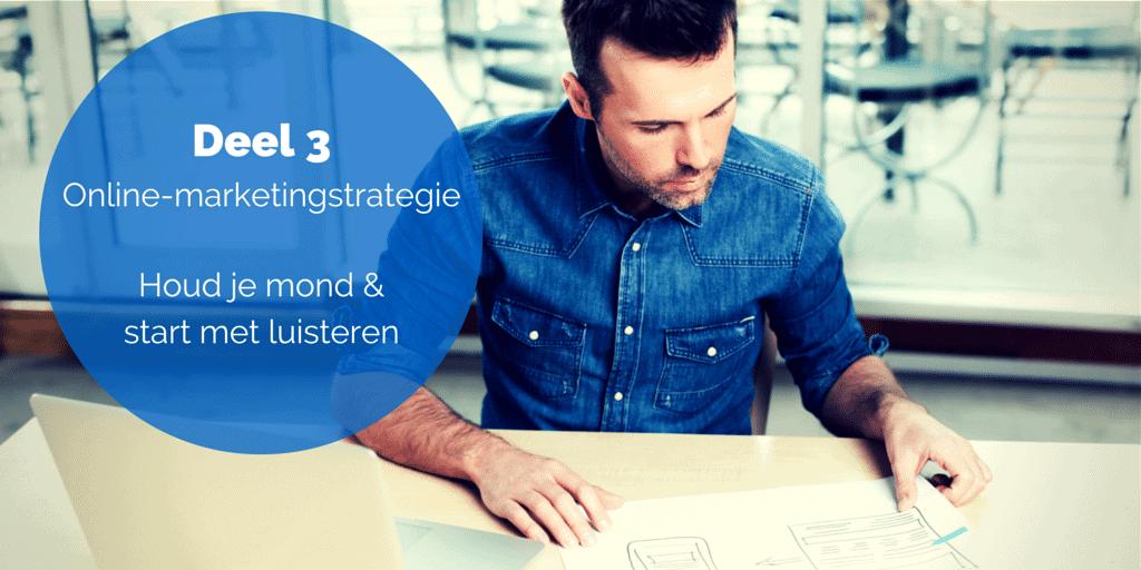 Deel 3- De online-marketingstrategie - Houd je mond & start met luisteren