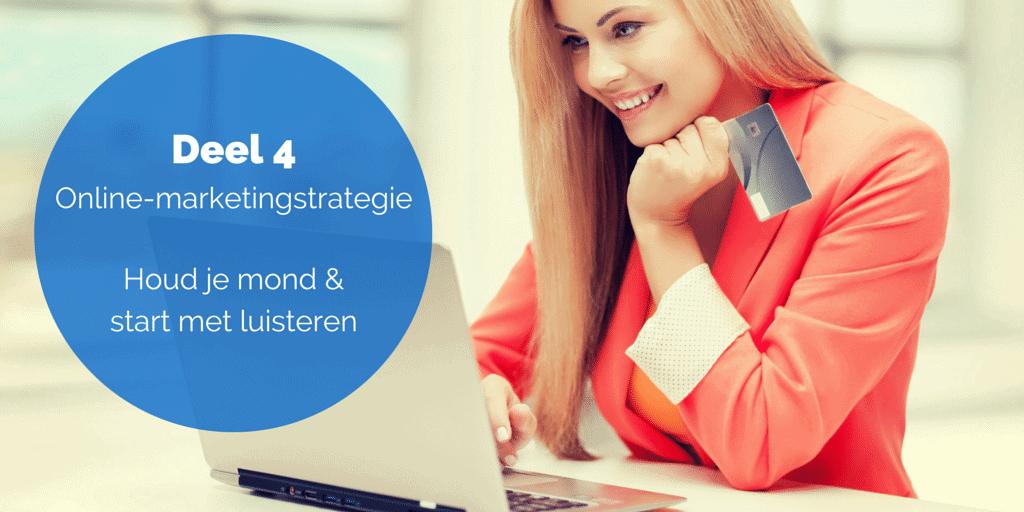 Deel 4 De online-marketingstrategie – Houd je mond & start met luisteren