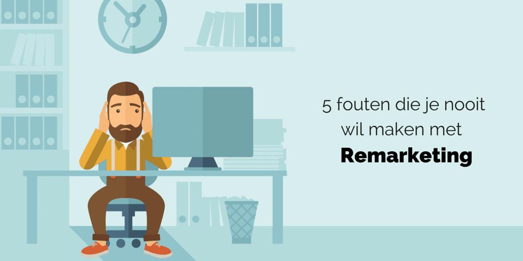 5 fouten die je nooit wil maken met remarketing
