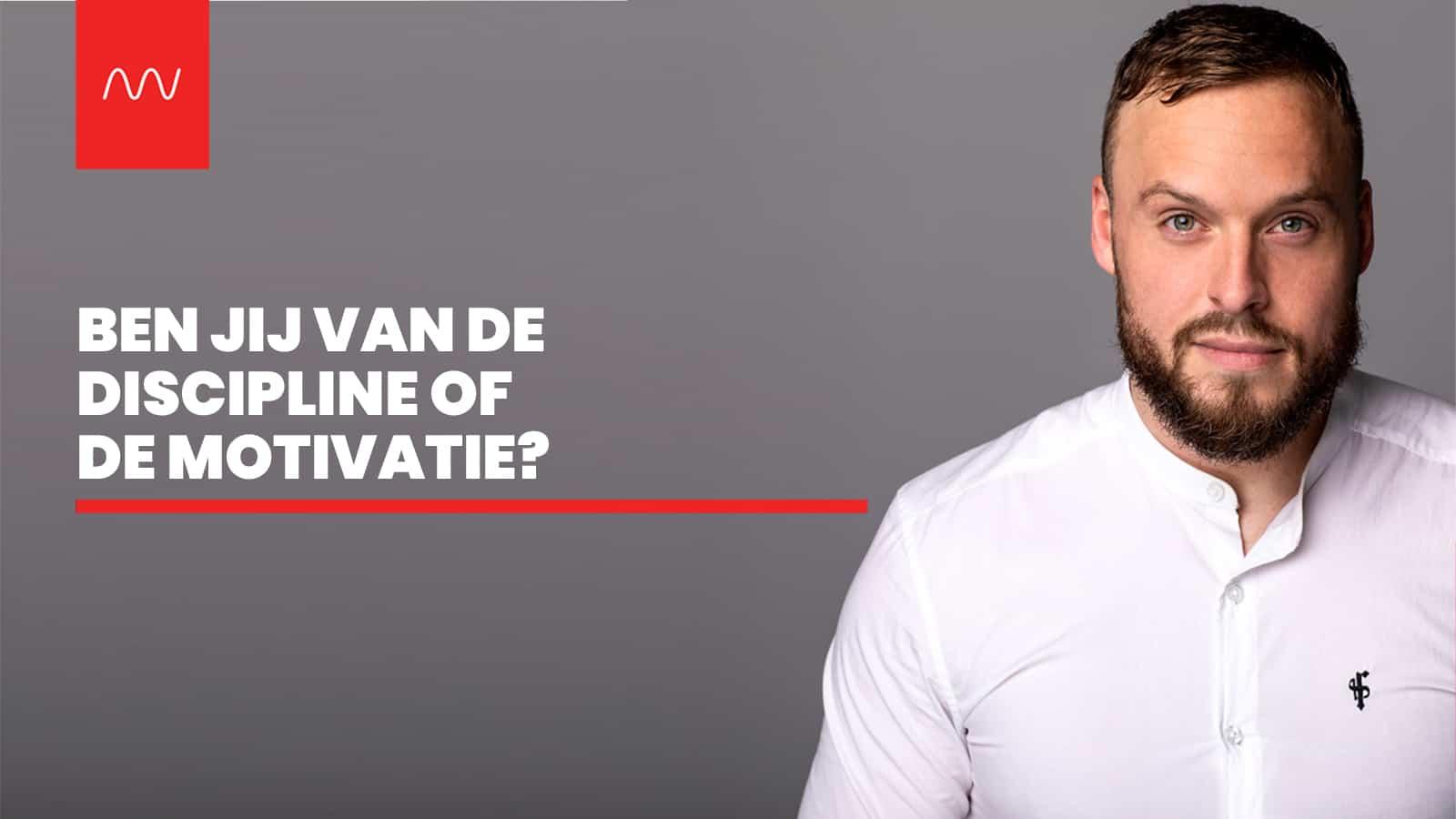 Ben jij van de discipline of de motivatie?